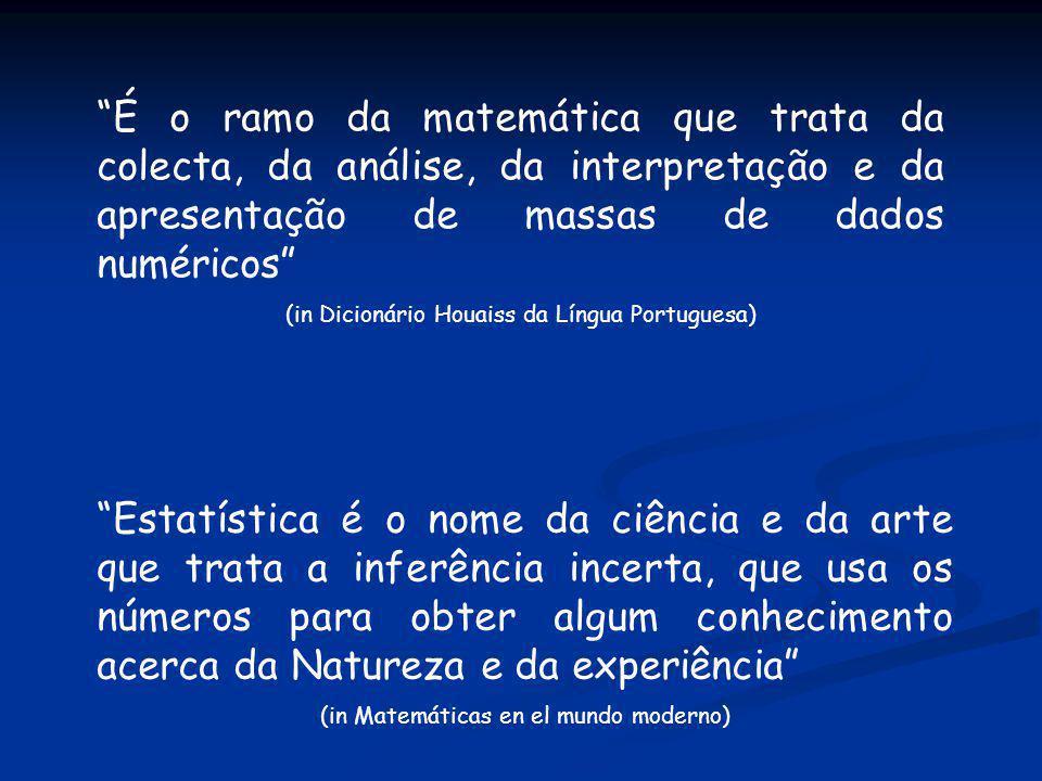 É o ramo da matemática que trata da colecta, da análise, da interpretação e da apresentação de massas de dados numéricos (in Dicionário Houaiss da Lín