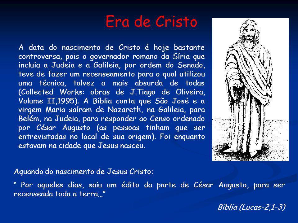 Era de Cristo A data do nascimento de Cristo é hoje bastante controversa, pois o governador romano da Síria que incluía a Judeia e a Galileia, por ord