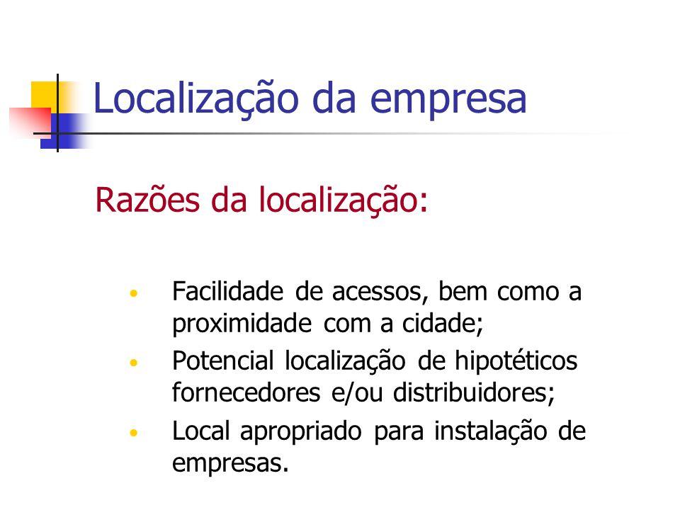 Localização da empresa Razões da localização: Facilidade de acessos, bem como a proximidade com a cidade; Potencial localização de hipotéticos fornece
