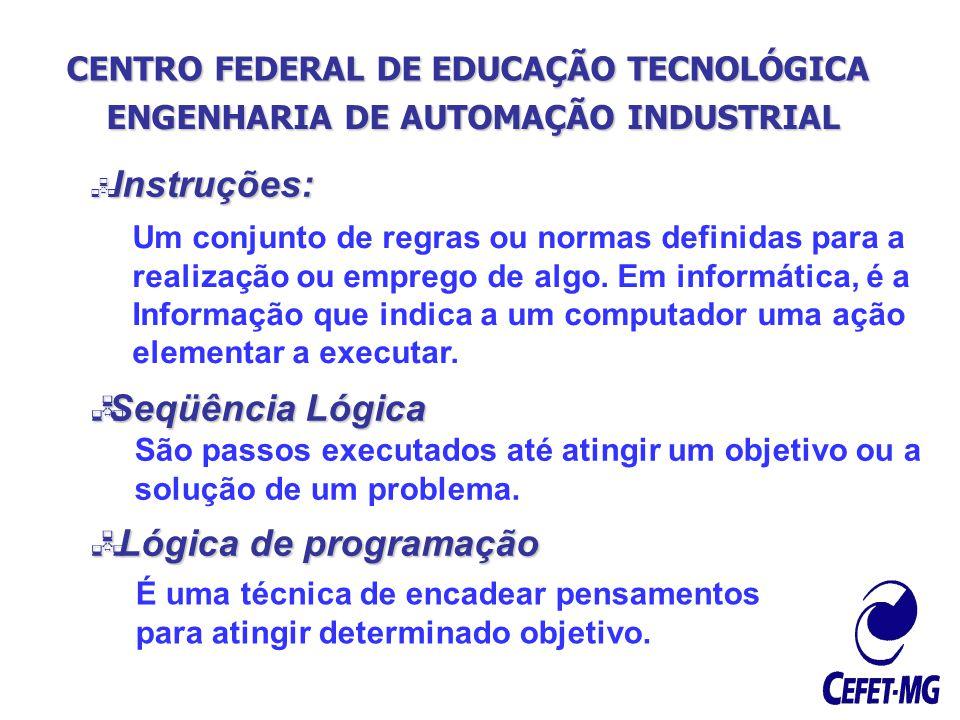 CENTRO FEDERAL DE EDUCAÇÃO TECNOLÓGICA ENGENHARIA DE AUTOMAÇÃO INDUSTRIAL Instruções: Instruções: Seqüência Lógica Seqüência Lógica Lógica de programa