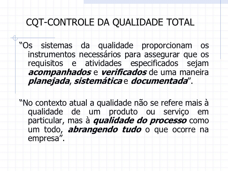 CQT-CONTROLE DA QUALIDADE TOTAL Os sistemas da qualidade proporcionam os instrumentos necessários para assegurar que os requisitos e atividades especi