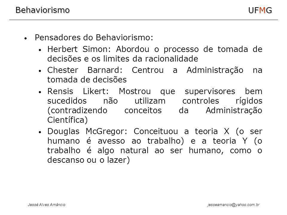 Behaviorismo Jessé Alves Amâncio UFMG jesseamancio@yahoo.com.br Pensadores do Behaviorismo: Herbert Simon: Abordou o processo de tomada de decisões e