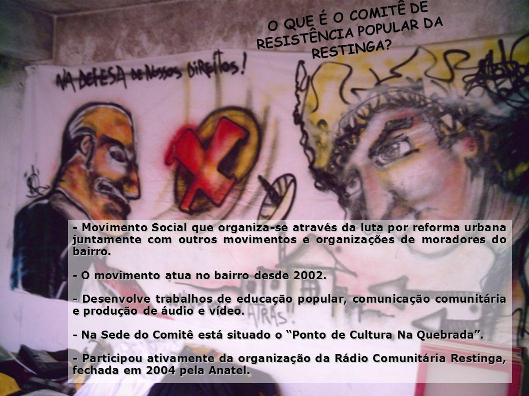 O QUE É O COMITÊ DE RESISTÊNCIA POPULAR DA RESTINGA? - Movimento Social que organiza-se através da luta por reforma urbana juntamente com outros movim
