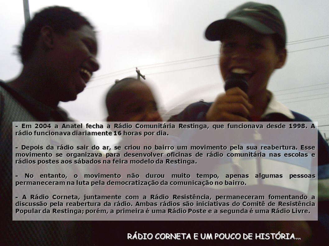 RÁDIO CORNETA E UM POUCO DE HISTÓRIA... - Em 2004 a Anatel fecha a Rádio Comunitária Restinga, que funcionava desde 1998. A rádio funcionava diariamen