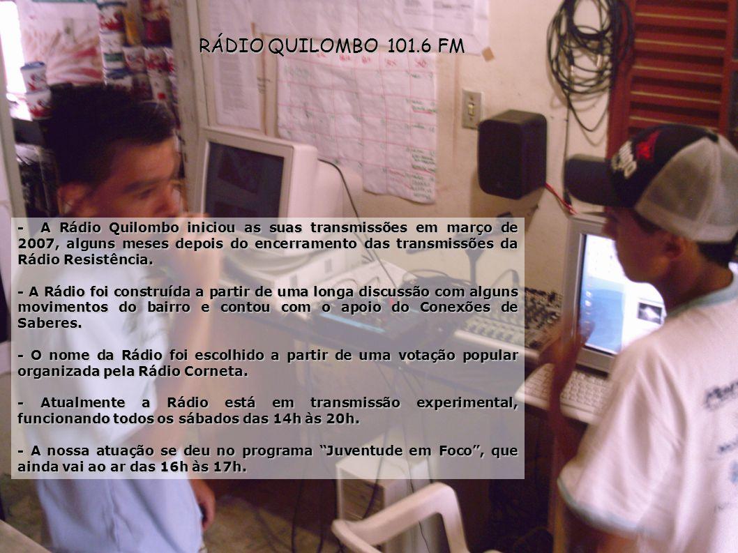 RÁDIO QUILOMBO 101.6 FM - A Rádio Quilombo iniciou as suas transmissões em março de 2007, alguns meses depois do encerramento das transmissões da Rádio Resistência.