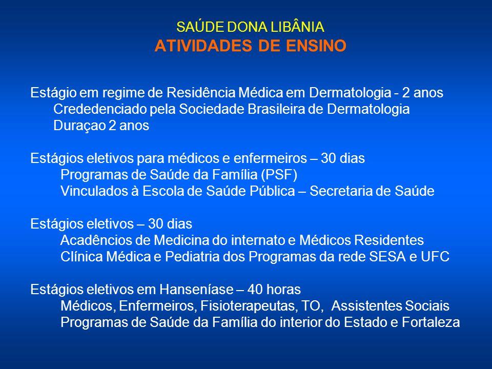 SAÚDE DONA LIBÂNIA ATIVIDADES DE ENSINO Estágio em regime de Residência Médica em Dermatologia - 2 anos Crededenciado pela Sociedade Brasileira de Der