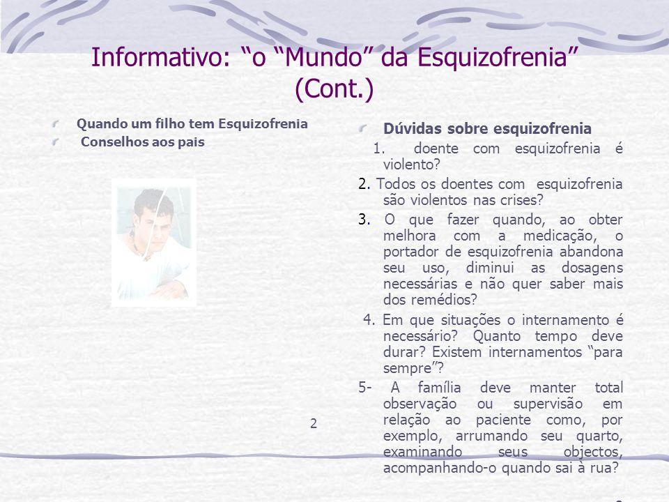 Informativo: o Mundo da Esquizofrenia 6. Considerando-se a rotina familiar, o que pode ser solicitado ao doente com esquizofrenia em termos de partici