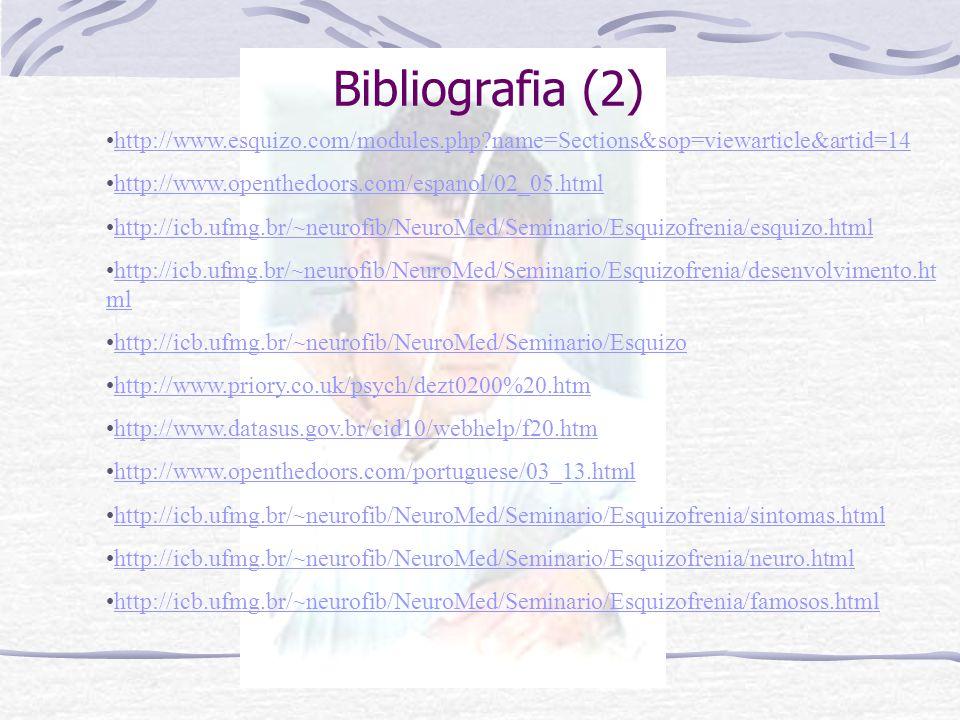 Bibliografia (1) BALLONE GJ psicoses in. PsiqWeb, Internet:http://www.psiqweb.med.br/psicoses.html BLEULER, Eugen- Psiquiatria; Guanabara Koogan, Rio