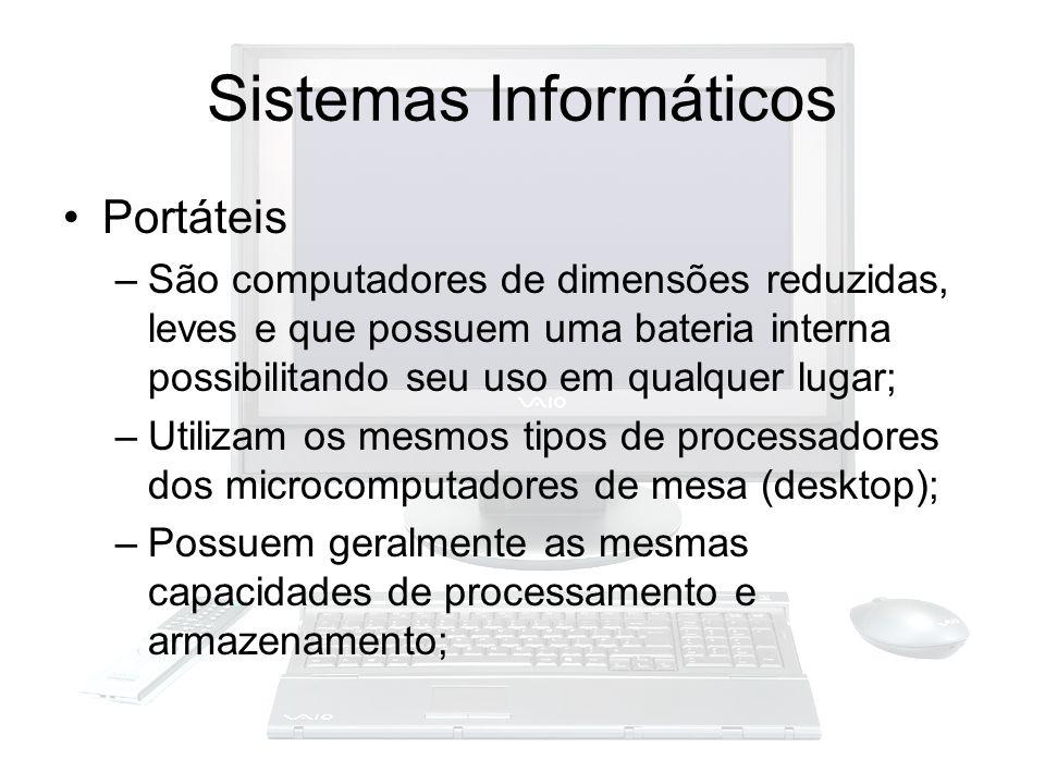 Sistemas Informáticos Portáteis –São computadores de dimensões reduzidas, leves e que possuem uma bateria interna possibilitando seu uso em qualquer l