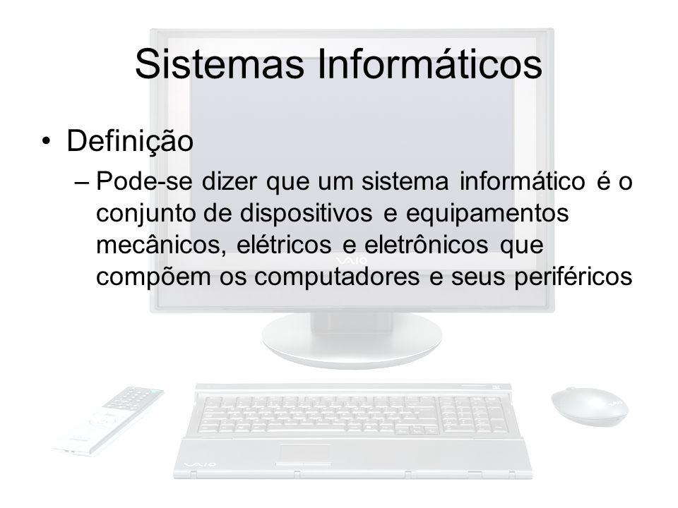 Sistemas Informáticos Definição –Pode-se dizer que um sistema informático é o conjunto de dispositivos e equipamentos mecânicos, elétricos e eletrônic