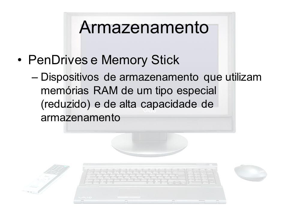 Armazenamento PenDrives e Memory Stick –Dispositivos de armazenamento que utilizam memórias RAM de um tipo especial (reduzido) e de alta capacidade de
