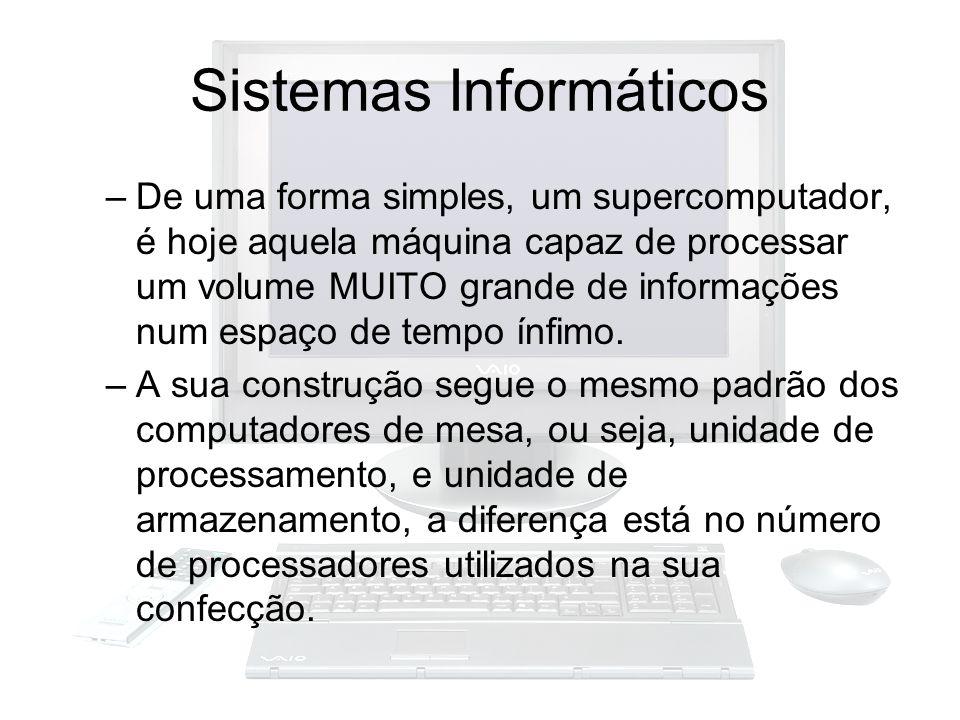 Sistemas Informáticos –De uma forma simples, um supercomputador, é hoje aquela máquina capaz de processar um volume MUITO grande de informações num es