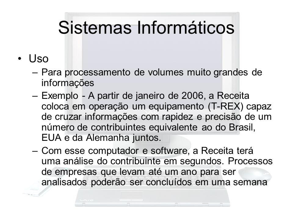 Sistemas Informáticos Uso –Para processamento de volumes muito grandes de informações –Exemplo - A partir de janeiro de 2006, a Receita coloca em oper