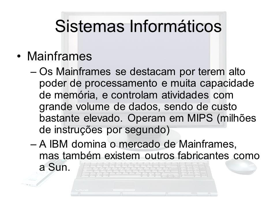 Sistemas Informáticos Mainframes –Os Mainframes se destacam por terem alto poder de processamento e muita capacidade de memória, e controlam atividade