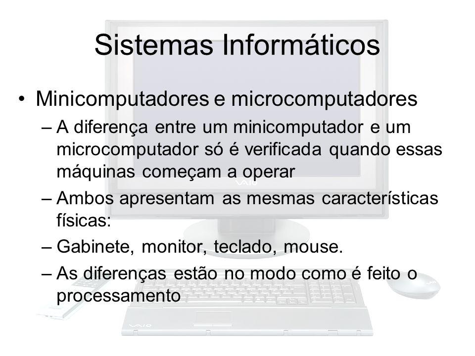 Sistemas Informáticos Minicomputadores e microcomputadores –A diferença entre um minicomputador e um microcomputador só é verificada quando essas máqu