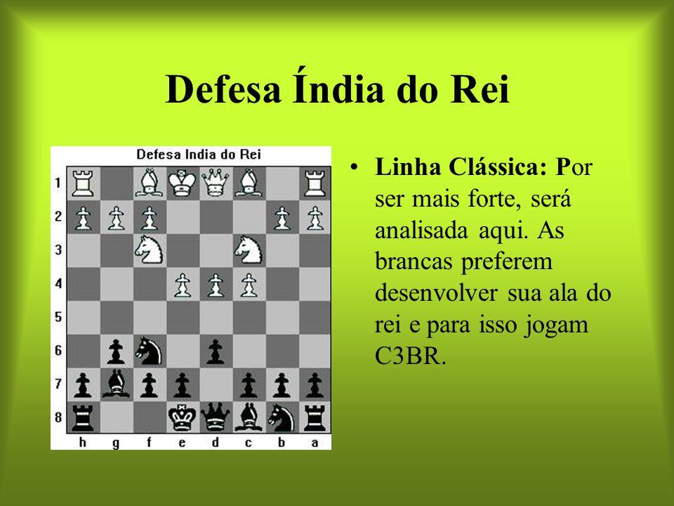 Defesa Índia do Rei Linha Clássica: Por ser mais forte, será analisada aqui. As brancas preferem desenvolver sua ala do rei e para isso jogam C3BR.