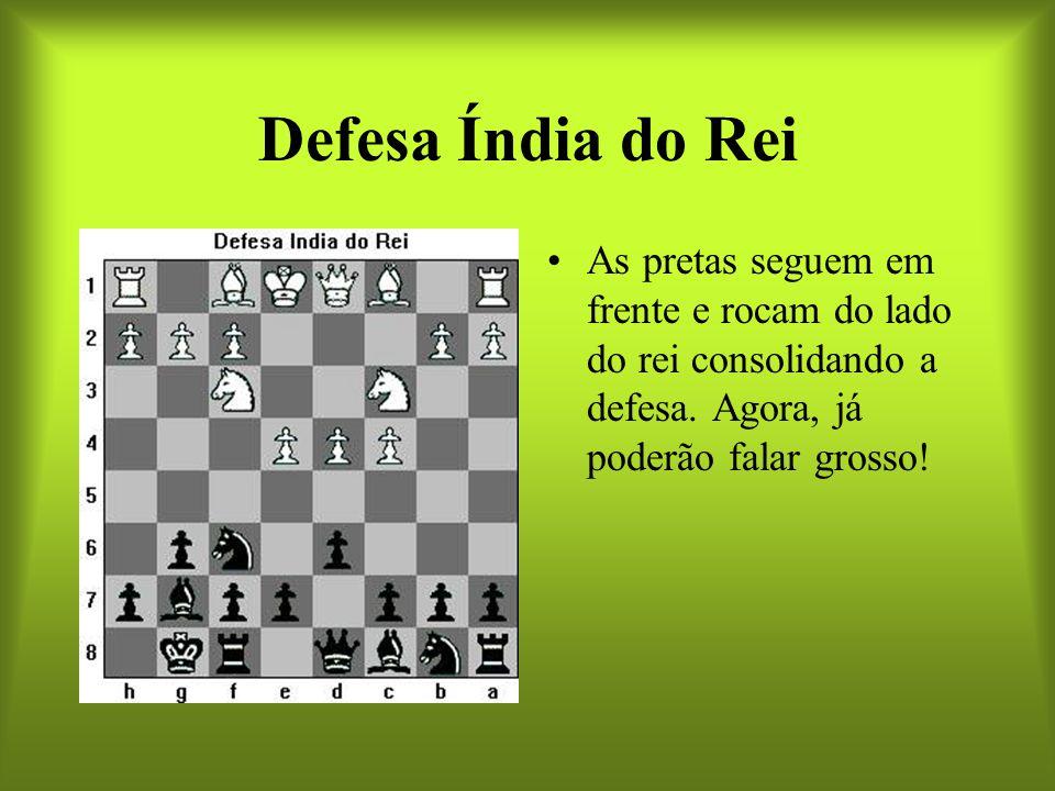 Defesa Índia do Rei As pretas seguem em frente e rocam do lado do rei consolidando a defesa. Agora, já poderão falar grosso!