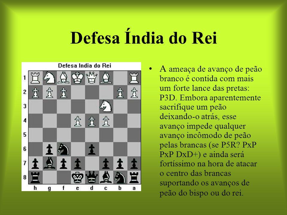 Defesa Índia do Rei A ameaça de avanço de peão branco é contida com mais um forte lance das pretas: P3D. Embora aparentemente sacrifique um peão deixa