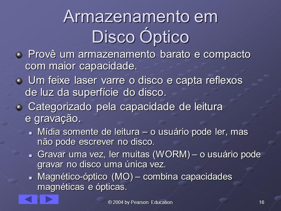16© 2004 by Pearson Education Armazenamento em Disco Óptico Provê um armazenamento barato e compacto com maior capacidade.