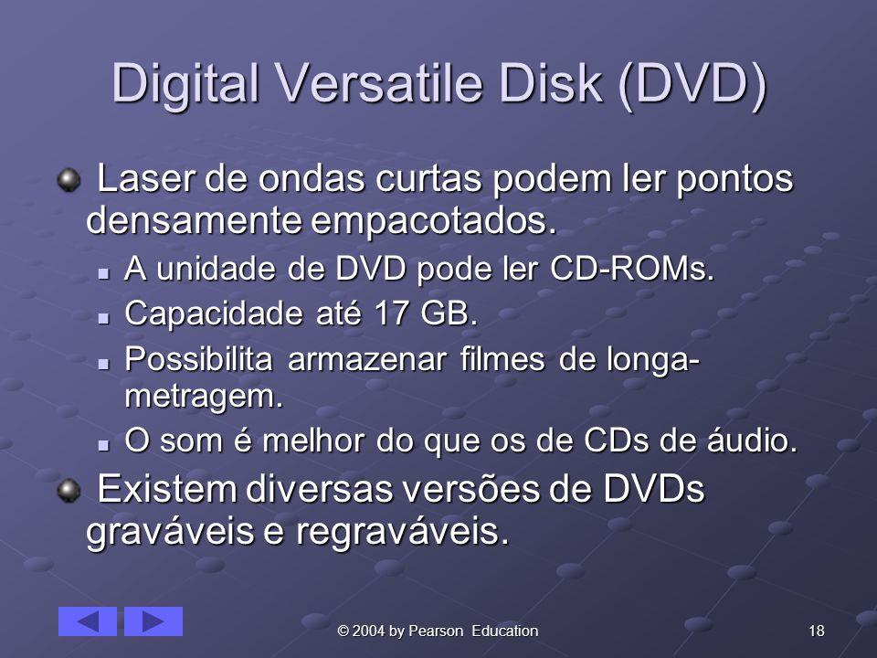 18© 2004 by Pearson Education Digital Versatile Disk (DVD) Laser de ondas curtas podem ler pontos densamente empacotados. Laser de ondas curtas podem