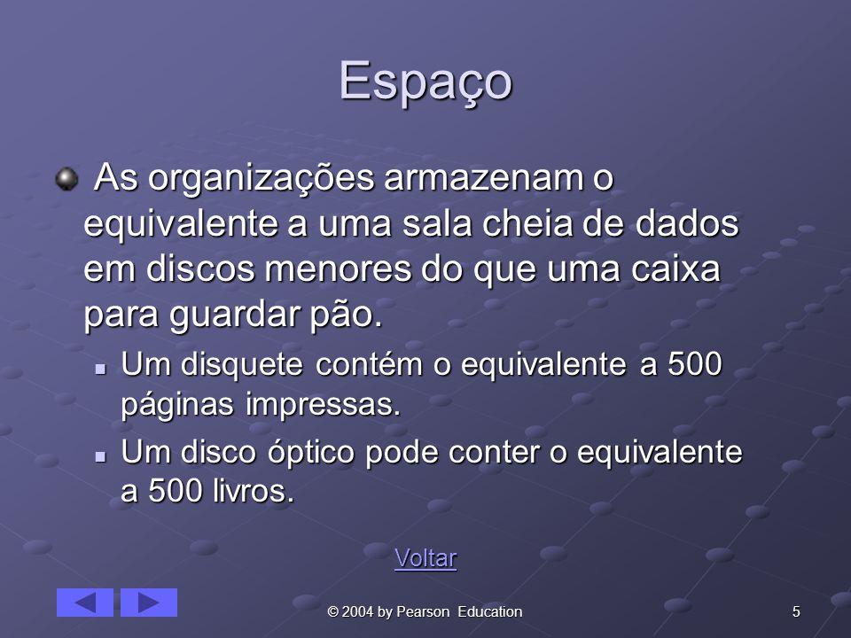 5© 2004 by Pearson Education Espaço As organizações armazenam o equivalente a uma sala cheia de dados em discos menores do que uma caixa para guardar pão.