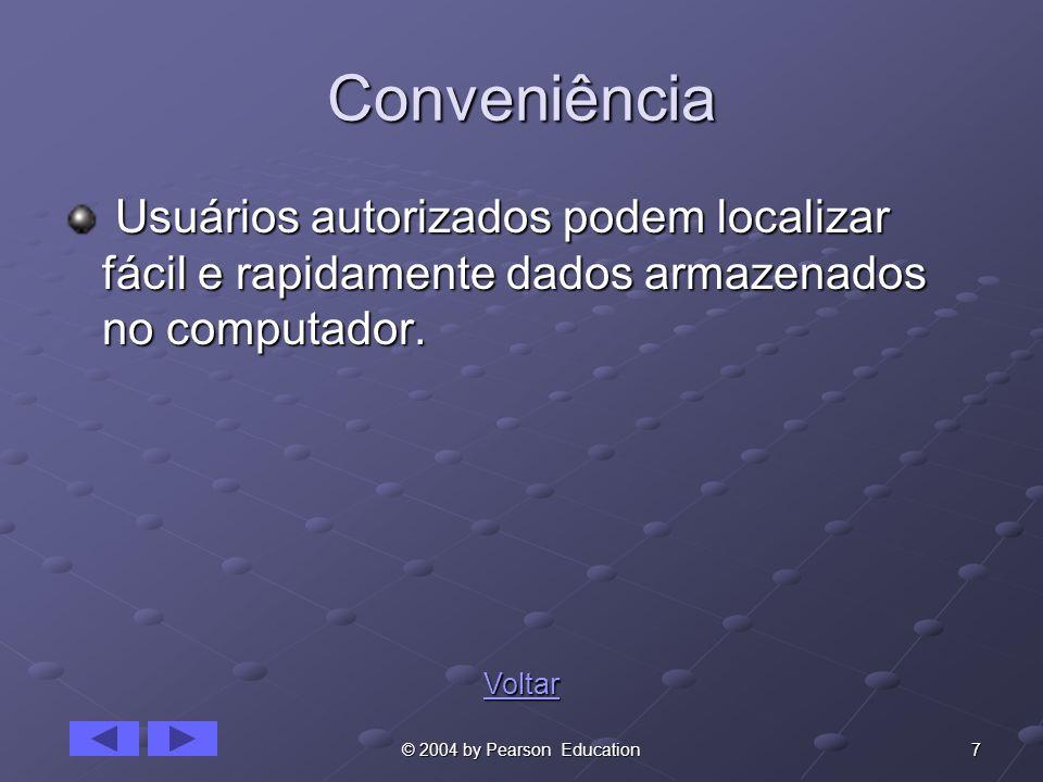 7© 2004 by Pearson Education Conveniência Usuários autorizados podem localizar fácil e rapidamente dados armazenados no computador.
