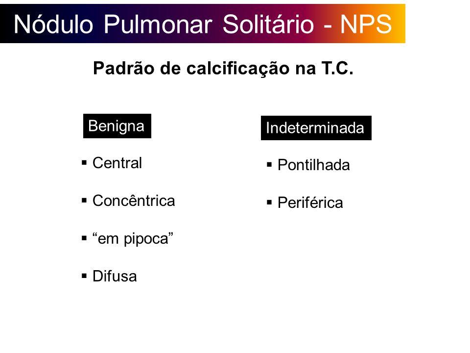 Nódulo Pulmonar Solitário - NPS Padrão de calcificação na T.C. Central Concêntrica em pipoca Difusa Benigna Indeterminada Pontilhada Periférica