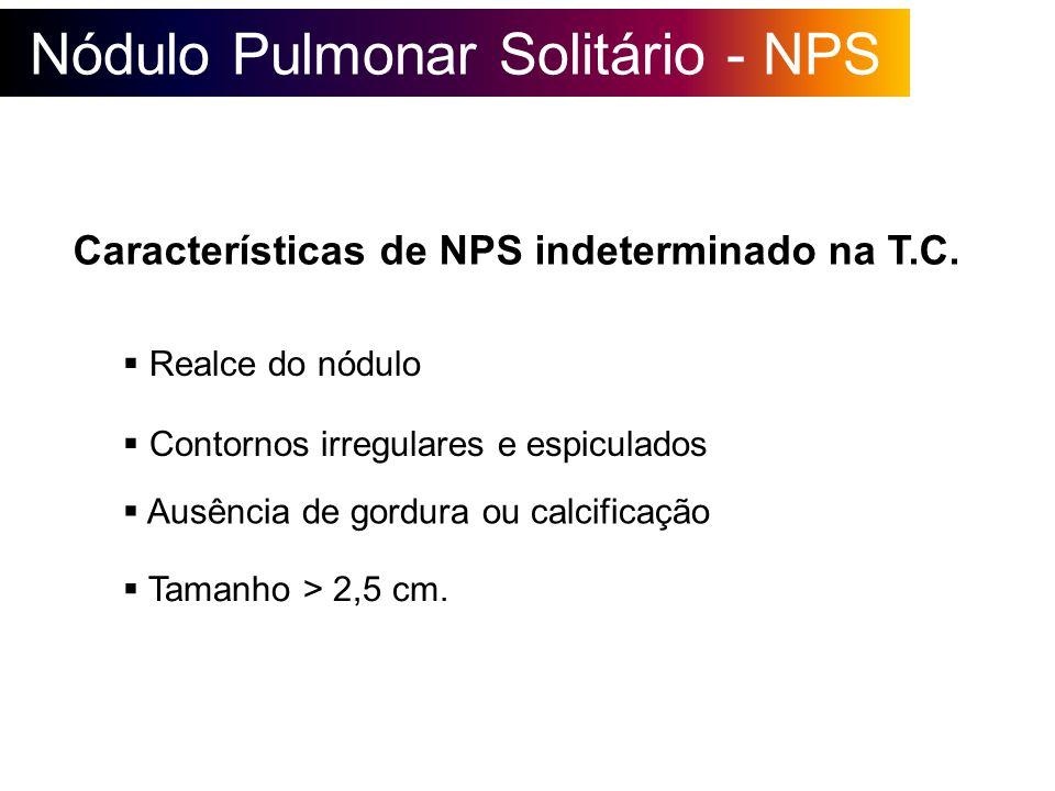Nódulo Pulmonar Solitário - NPS Características de NPS indeterminado na T.C. Realce do nódulo Contornos irregulares e espiculados Ausência de gordura