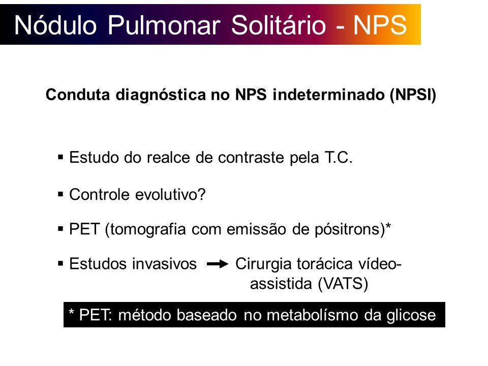 Nódulo Pulmonar Solitário - NPS Conduta diagnóstica no NPS indeterminado (NPSI) Estudo do realce de contraste pela T.C. Controle evolutivo? PET (tomog