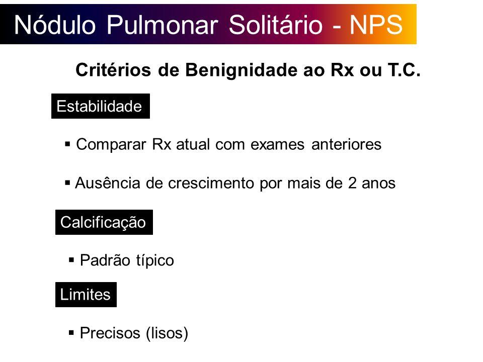 Nódulo Pulmonar Solitário - NPS Critérios de Benignidade ao Rx ou T.C. Comparar Rx atual com exames anteriores Ausência de crescimento por mais de 2 a