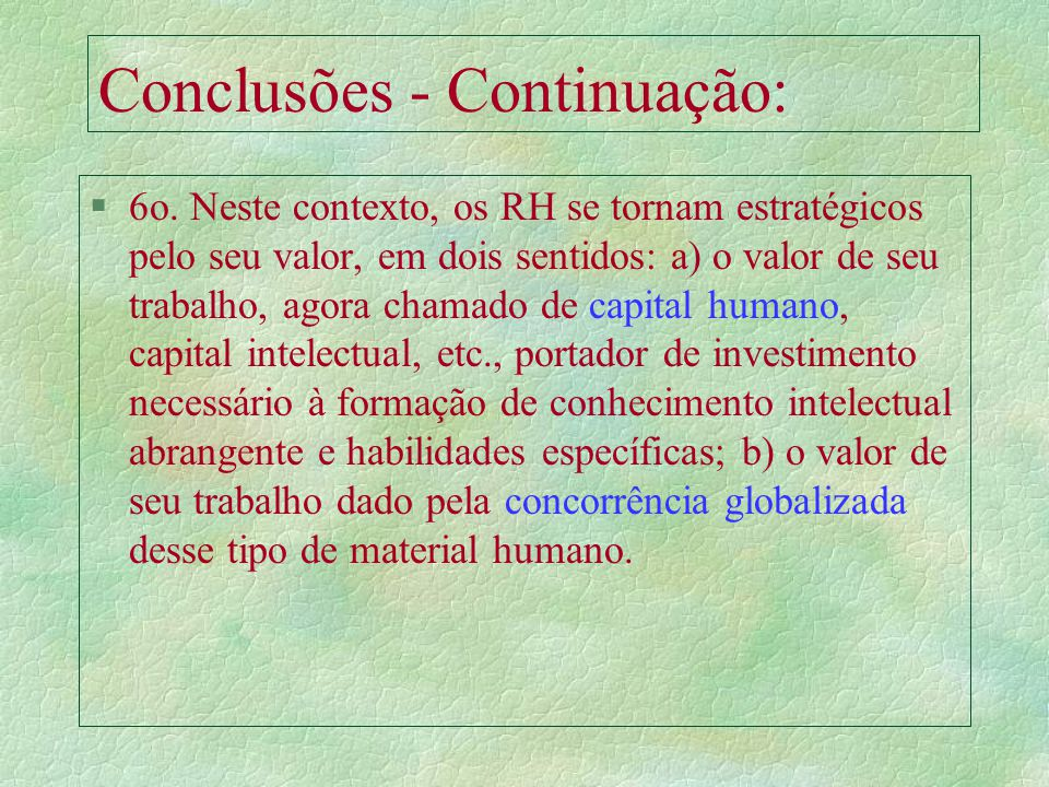Conclusões - Continuação: §5o. Essa sinergia, no entanto, só pode ser conseguida se: a) houver planejamento a longo prazo, na construção de cenários e