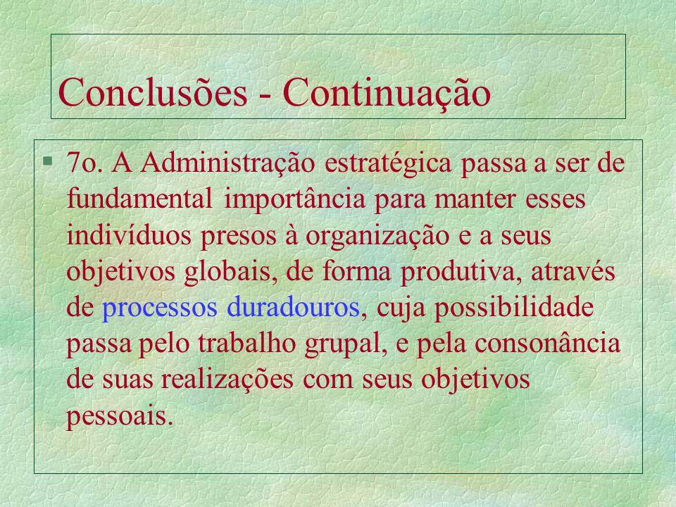 Conclusões - Continuação: §6o. Neste contexto, os RH se tornam estratégicos pelo seu valor, em dois sentidos: a) o valor de seu trabalho, agora chamad