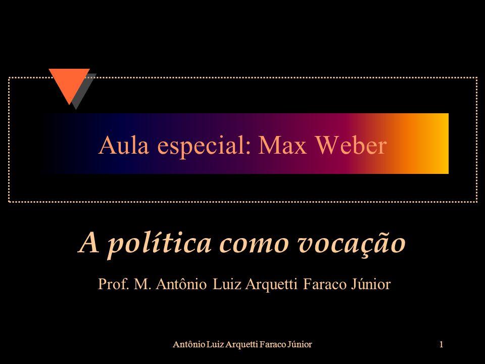 Antônio Luiz Arquetti Faraco Júnior1 Aula especial: Max Weber A política como vocação Prof.