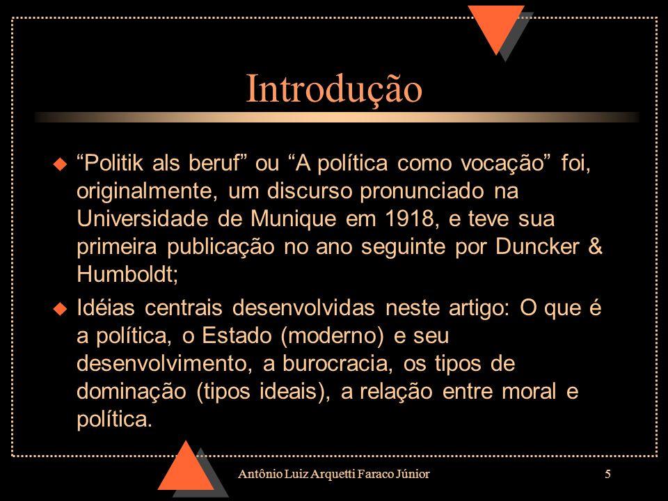 Antônio Luiz Arquetti Faraco Júnior4 NADA TEM VALOR PARA O HOMEM, ENQUANTO HOMEM, SE NÃO PODE FAZÊ-LO COM PAIXÃO. Max Weber (1864-1920)