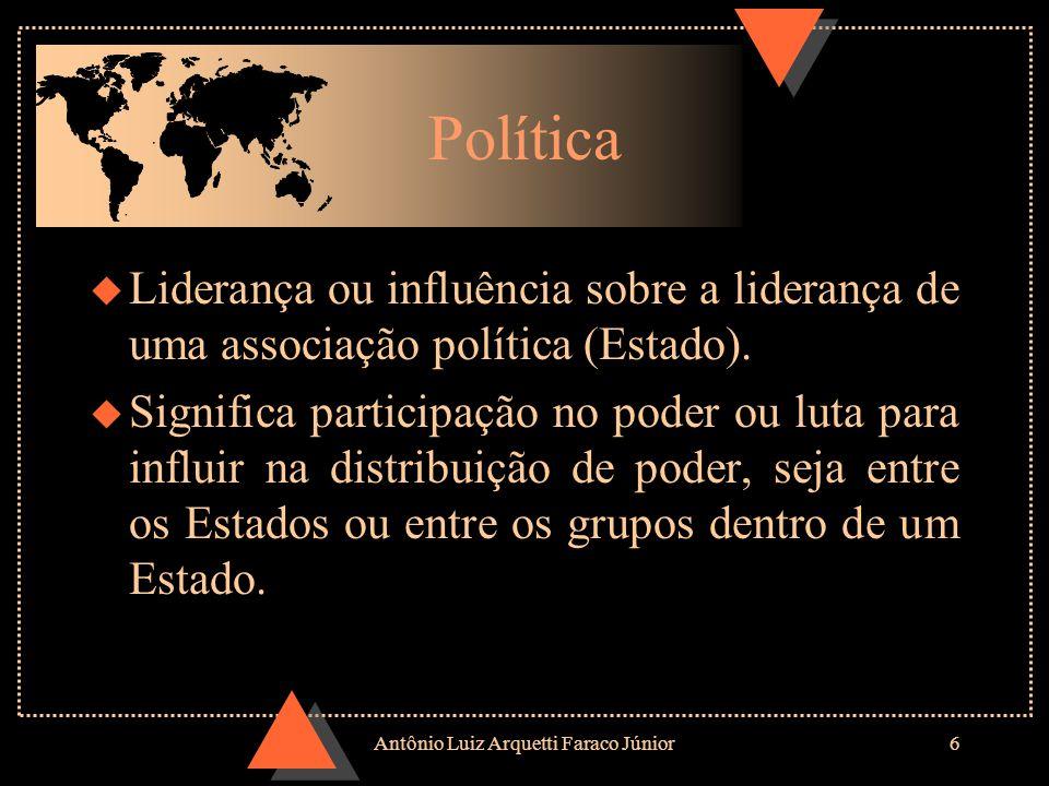 Antônio Luiz Arquetti Faraco Júnior6 Política u Liderança ou influência sobre a liderança de uma associação política (Estado).