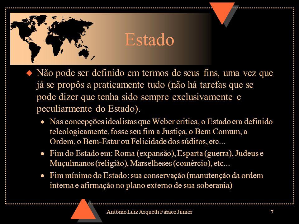 Antônio Luiz Arquetti Faraco Júnior7 u Não pode ser definido em termos de seus fins, uma vez que já se propôs a praticamente tudo (não há tarefas que se pode dizer que tenha sido sempre exclusivamente e peculiarmente do Estado).