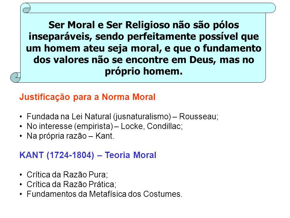 Ser Moral e Ser Religioso não são pólos inseparáveis, sendo perfeitamente possível que um homem ateu seja moral, e que o fundamento dos valores não se