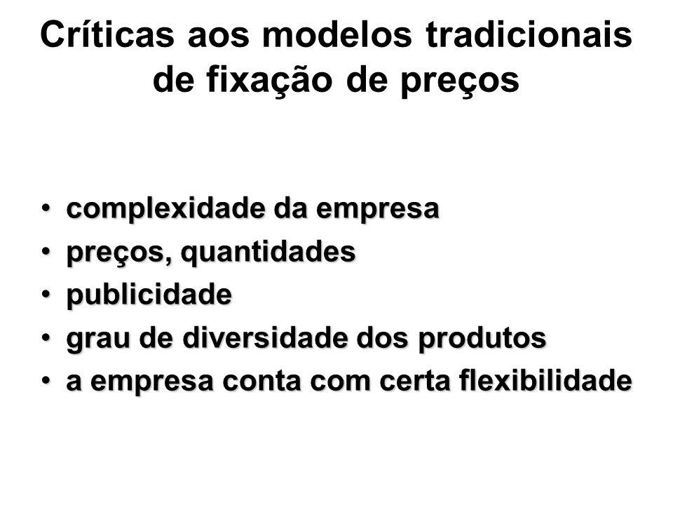 Críticas aos modelos tradicionais de fixação de preços complexidade da empresacomplexidade da empresa preços, quantidadespreços, quantidades publicida