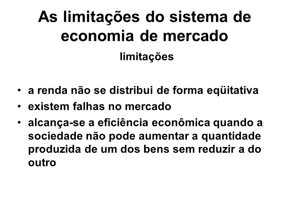 As limitações do sistema de economia de mercado limitações a renda não se distribui de forma eqüitativa existem falhas no mercado alcança-se a eficiên