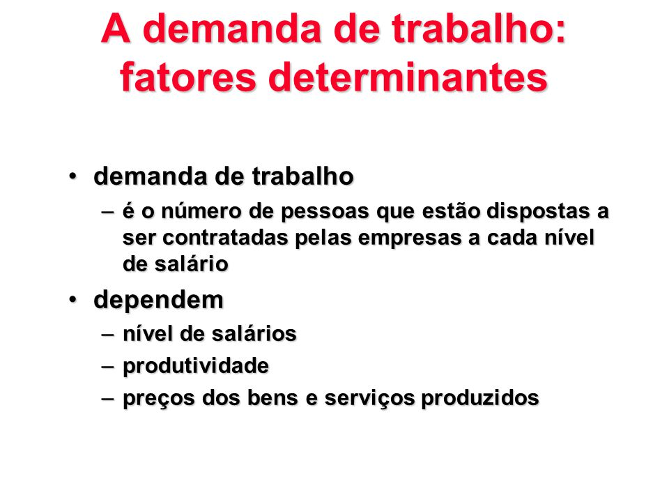A demanda de trabalho: fatores determinantes demanda de trabalhodemanda de trabalho –é o número de pessoas que estão dispostas a ser contratadas pelas