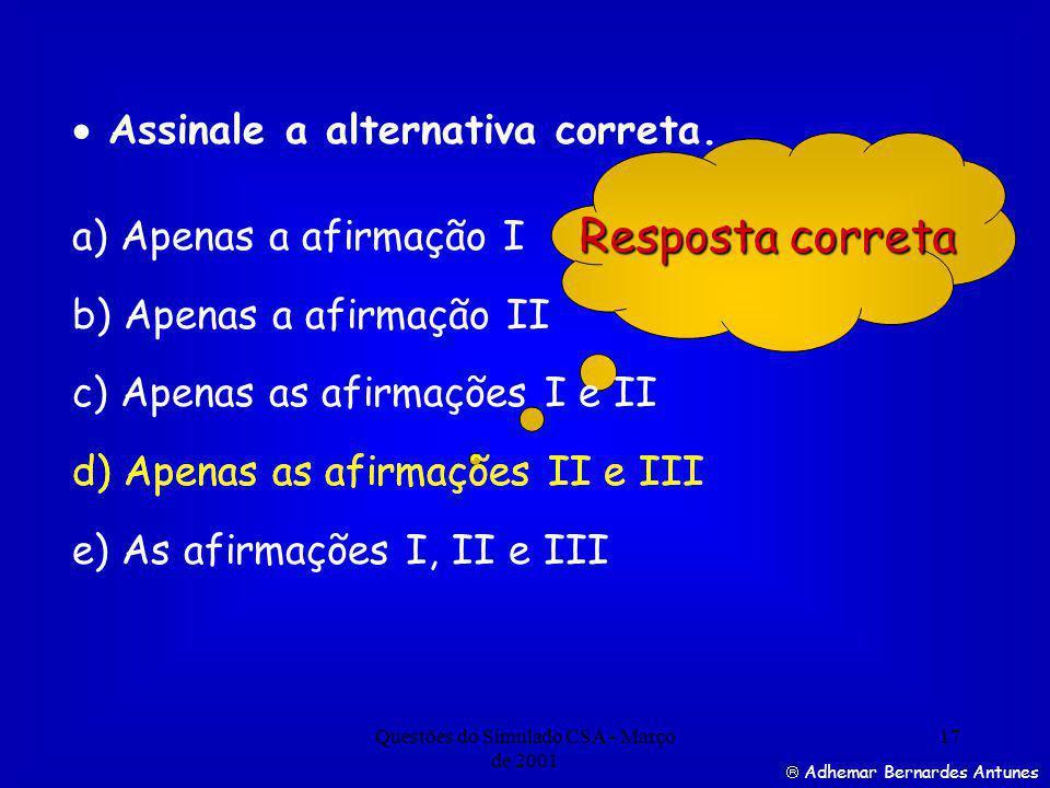 Questões do Simulado CSA - Março de 2001 17 Resposta correta Adhemar Bernardes Antunes Assinale a alternativa correta.
