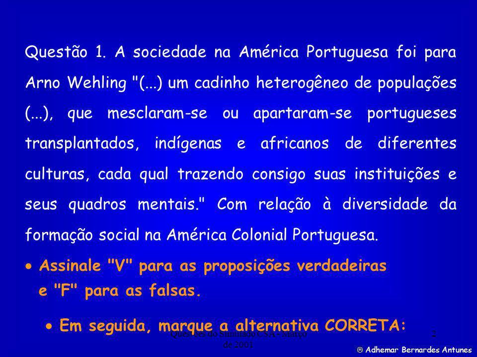 Questões do Simulado CSA - Março de 2001 13 Resposta correta Adhemar Bernardes Antunes Questão 6.