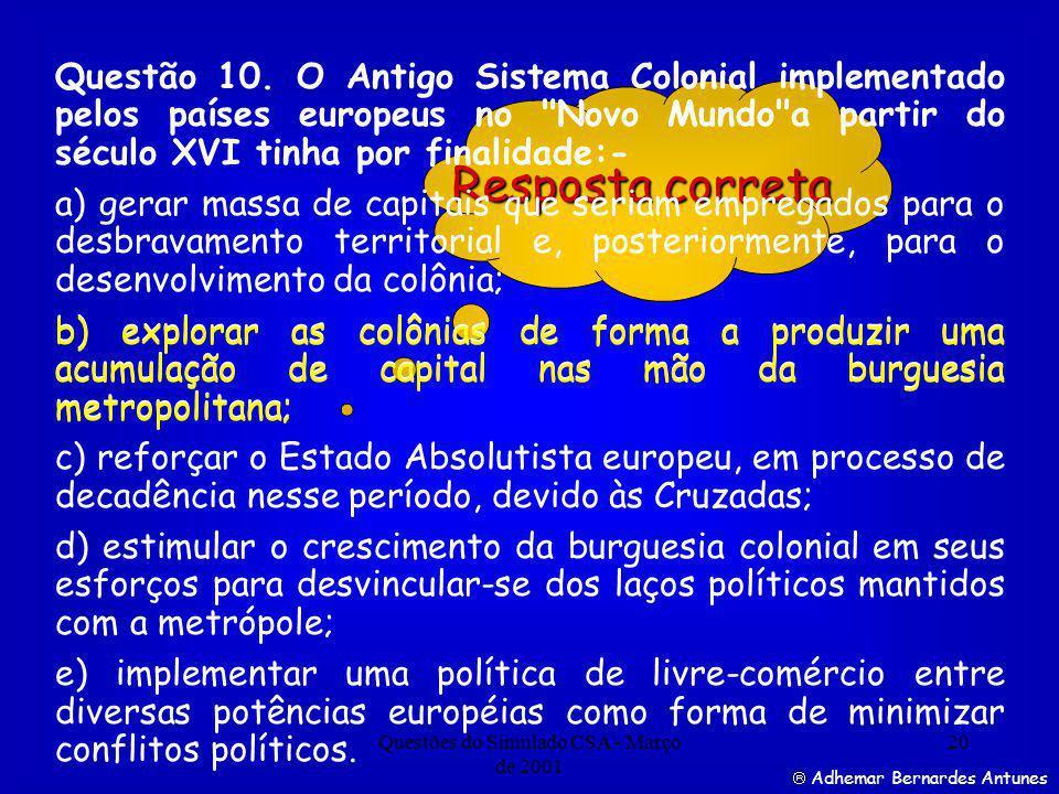 Questões do Simulado CSA - Março de 2001 20 Resposta correta Adhemar Bernardes Antunes Questão 10.