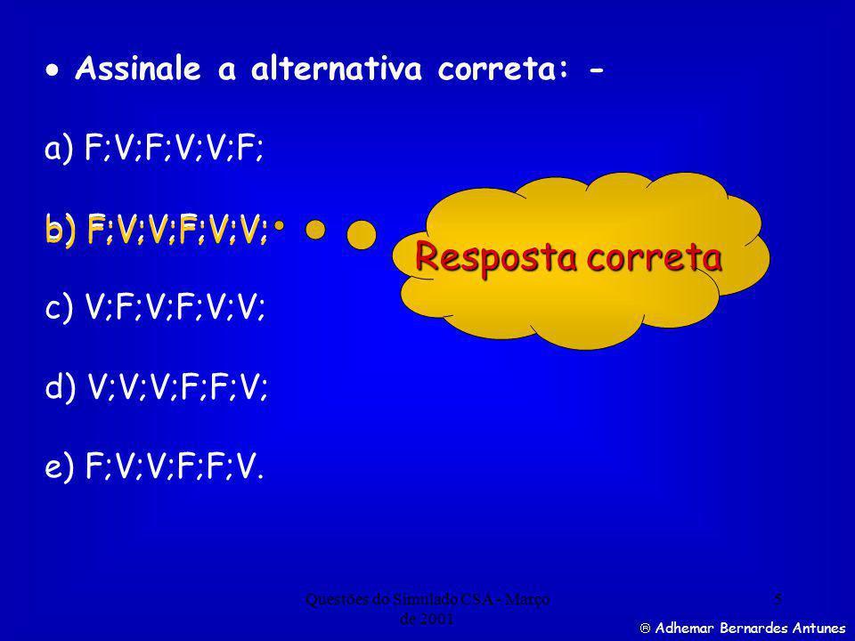 Questões do Simulado CSA - Março de 2001 5 Assinale a alternativa correta: - a) F;V;F;V;V;F; b) F;V;V;F;V;V; c) V;F;V;F;V;V; d) V;V;V;F;F;V; e) F;V;V;F;F;V.