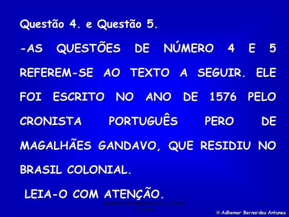 Questões do Simulado CSA - Março de 2001 19 Adhemar Bernardes Antunes Assinale a alternativa correta:- a) Apenas I b) Apenas II c) Apenas III d) Apenas I e II e) I, II e III e) I, II e III Resposta correta