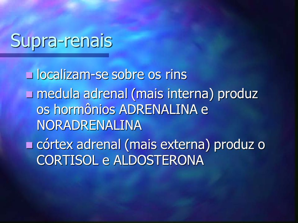 Supra-renais localizam-se sobre os rins localizam-se sobre os rins medula adrenal (mais interna) produz os hormônios ADRENALINA e NORADRENALINA medula