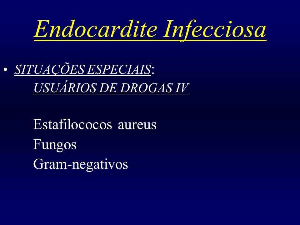 Endocardite Infecciosa SITUAÇÕES ESPECIAIS : USUÁRIOS DE DROGAS IV Estafilococos aureus Fungos Gram-negativos