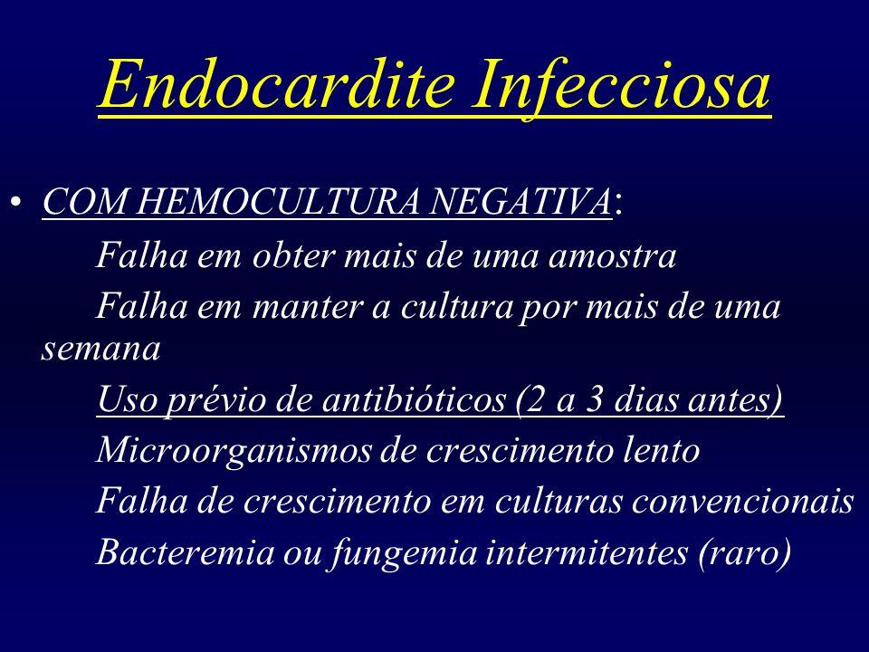 Endocardite Infecciosa COM HEMOCULTURA NEGATIVA : Falha em obter mais de uma amostra Falha em manter a cultura por mais de uma semana Uso prévio de an