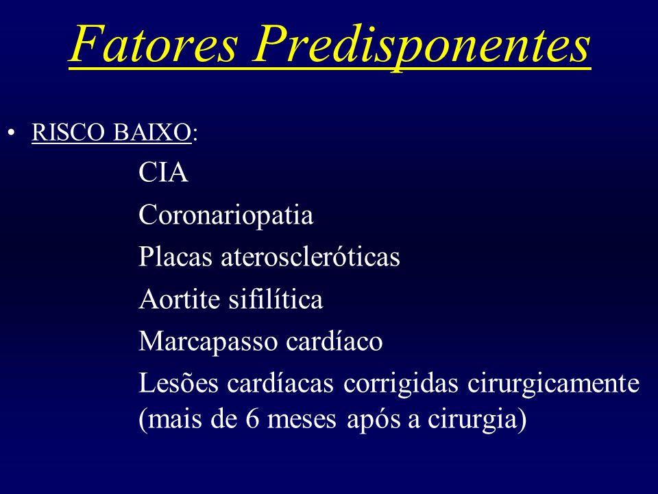 Fatores Predisponentes RISCO BAIXO: CIA Coronariopatia Placas ateroscleróticas Aortite sifilítica Marcapasso cardíaco Lesões cardíacas corrigidas ciru