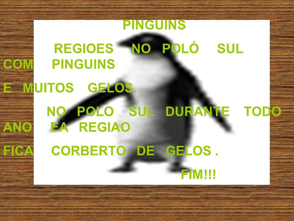 PINGUINS REGIOES NO POLÓ SUL COM PINGUINS E MUITOS GELOS. NO POLO SUL DURANTE TODO ANO EA REGIAO FICA CORBERTO DE GELOS. FIM!!!